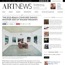 'The Dog Really Confused Things': Another Side of William Wegman