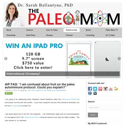 "AIP FAQ: ""I am confused about fruit on the paleo autoimmune protocol. Could you explain?"" - The Paleo Mom"