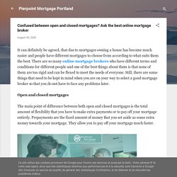 Confused between open and closed mortgages? Ask the best online mortgage broker