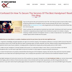 Confused On How To Secure The Services Of The Best Handyman? Read This Blog – Uprighthandyman