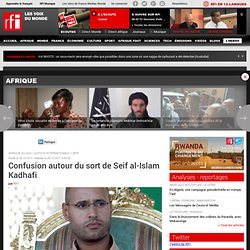 Confusion autour du sort de Seif al-Islam Kadhafi