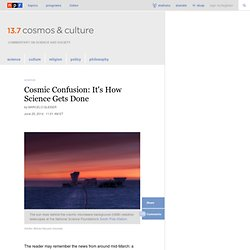 Cosmic Confusion: It's How Science Gets Done : 13.7: Cosmos And Culture