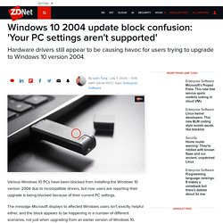 Windows 10 2004 update block confusion: 'Your PC settings aren't supported'