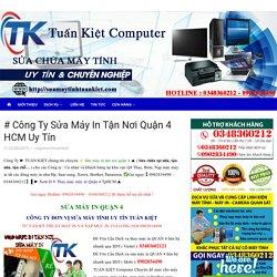 # Công Ty Sửa Máy In Tận Nơi Quận 4 HCM Uy Tín - TUẤN KIỆT COMPUTER
