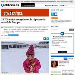 23.700 niños congelados: la hipotermia moral de Europa