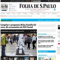 Congelar o programa Bolsa Família foi erro, diz economista do FGV Social - 26/11/2016 - Mercado