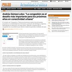 Andrés Gómez-Lobo: 'La congestión es el desafío más importante para los próximos años en conectividad urbana'