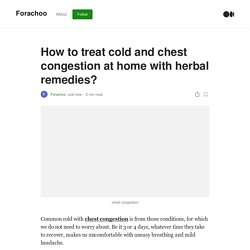 How to treat cold and chest congestion at home with herbal remedies?