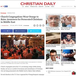 Church Congregations Wear Orange to Raise Awareness for Persecuted Christians in Middle East