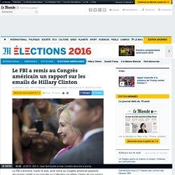Le FBI a remis au Congrès américain un rapport sur les emails de Hillary Clinton