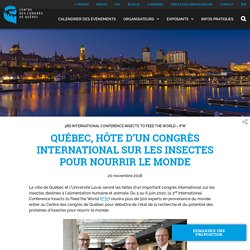 Québec, hôte d'un congrès international sur les insectes pour nourrir le monde - Centre des congrès de Québec