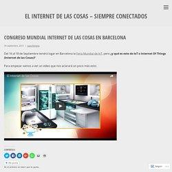 Congreso Mundial Internet de las cosas en Barcelona – El Internet de las Cosas – Siempre Conectados