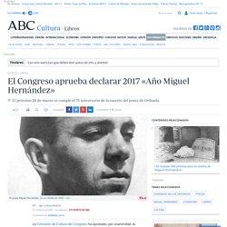 El Congreso aprueba declarar 2017 «Año Miguel Hernández»
