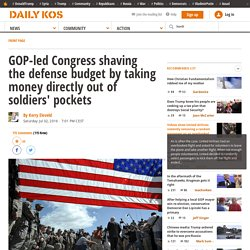 GOP-led Congress shaving the defense budget by taking money directly out of soldiers' pockets