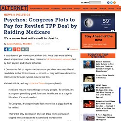Psychos: Congress Plots to Pay for Reviled TPP Deal by Raiding Medicare