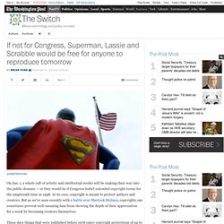 If not for Congress, Superman, Lassie and Scrabble would be free for anyone to reproduce tomorrow
