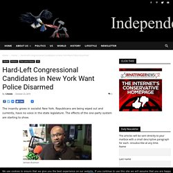 Hard-Left Congressional Candidates in New York Want Police Disarmed