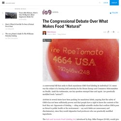 """The Congressional Debate Over What Makes Food """"Natural"""""""