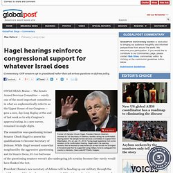 Hagel hearings reinforce congressional support for whatever Israel does