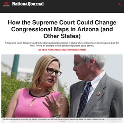 How the Supreme Court Could Change Congressional Maps in Arizona (and Other S...