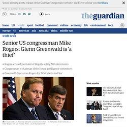Senior US congressman Mike Rogers: Glenn Greenwald is 'a thief'
