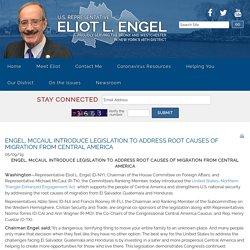 Congressman Eliot Engel : Latest News : Engel, McCaul Introduce Legislation to Address Root Causes of Migration from Central America