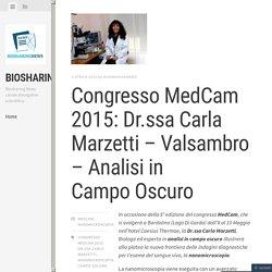Congresso MedCam 2015: Dr.ssa Carla Marzetti – Valsambro – Analisi in Campo Oscuro