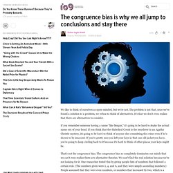 The congruence bias is why we all jump to conclusions and stay there