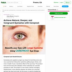 Achieve Natural, Deeper, and Congruent Eyelashes with Careprost - Fresno, CA Patch