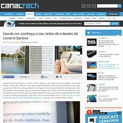Hands-on: conheça o Lev, leitor de e-books da Livraria Saraiva - Gadgets
