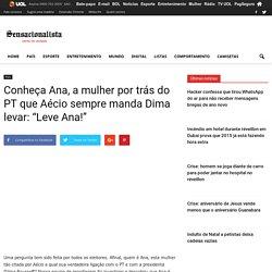"""Conheça Ana, a mulher por trás do PT que Aécio sempre manda Dima levar: """"Leve Ana!"""""""
