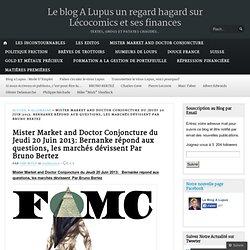 Mister Market and Doctor Conjoncture du Jeudi 20 Juin 2013: Bernanke répond aux questions, les marchés dévissent Par Bruno Bertez
