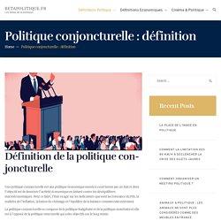 Qu'est ce qu'une Politique Conjoncturelle ?. Définition