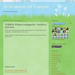 Je m'amuse en français: VERBOS: Primera conjugación : fonética y ejercicios