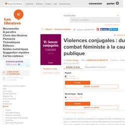 Violences conjugales : du combat féministe à la cause publique par Pauline Delage