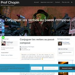 Conjuguer les verbes au passé composé - Prof Chopin