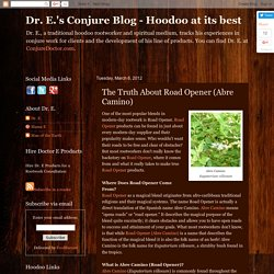Dr. E.'s Conjure Blog - Hoodoo at its best: The Truth About Road Opener (Abre Camino)