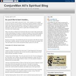 ConjureMan Ali's Spiritual Blog: So you'd like to learn hoodoo...