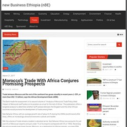 Morocco's trade with Africa conjures promising prospects - new Business Ethiopia (nBE)