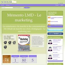 Mémento LMD - Le marketing: La connaissance du marché et des consommateurs - De l'étude de marché aux choix stratégiques - Le marketing mix 3e édition
