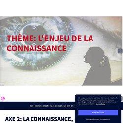 AXE 2: LA CONNAISSANCE, ENJEU POLITIQUE ET GÉOPOLITIQUE by Laurence GANIÈRE on Genially