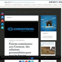Faisons connaissance avec Crestron : des solutions personnalisées pour tous les besoins