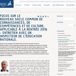 Focus sur le nouveau socle commun de connaissances, de compétences et de culture, applicable à la rentrée 2016 - Entretien avec un inspecteur de l'éducation nationale. — ISFEC Aquitaine