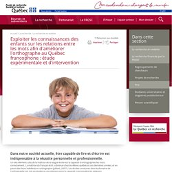 Exploiter les connaissances des enfants sur les relations entre les mots afin d'améliorer l'orthographe au Québec francophone : étude expérimentale et d'intervention - Histoire - Fonds Société et culture