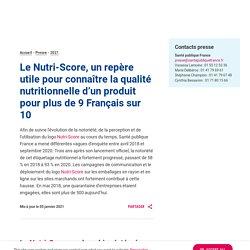SANTE PUBLIQUE FRANCE 05/01/21 Le Nutri-Score, un repère utile pour connaître la qualité nutritionnelle d'un produit pour plus de 9 Français sur 10