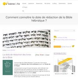 Comment connaître la date de rédaction de la Bible hébraïque ? - Science et Foi