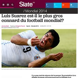Luis Suarez est-il le plus gros connard du football mondial?
