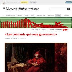 « Les connards qui nous gouvernent », par Frédéric Lordon (Les blogs du Diplo, 19 mars 2020)