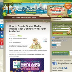 How to Create Social Media Images That Connect With Your Audience Social Media Examiner