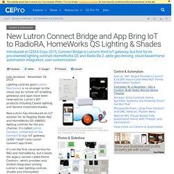 New Lutron Connect Bridge and App Bring IoT to RadioRA, HomeWorks QS Lighting & Shades - CE Pro